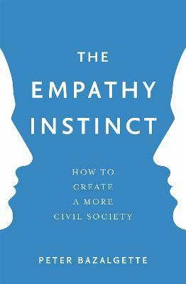 The Empathy Instinct : How to Create a More Civil Society