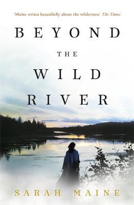 Beyond the Wild River : A gorgeous and evocative historical novel