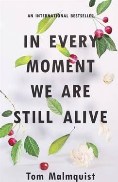 Image result for In Every Moment We Are Still Alive by Tom Malmquist