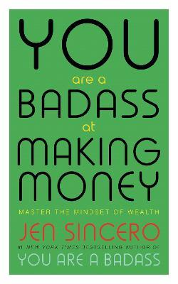 You Are a Badass at Making Money : Jen Sincero : 9781473649569