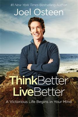 Think Better, Live Better : A Victorious Life Begins in Your Mind