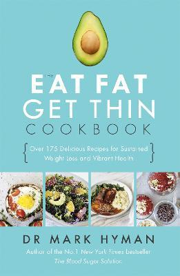 The Eat Fat Get Thin Cookbook : Over 175 Delicious Recipes for Sustained Weight Loss and Vibrant Health