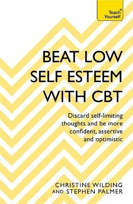 Beat Low Self-Esteem With CBT  How to improve your confidence, self esteem and motivation