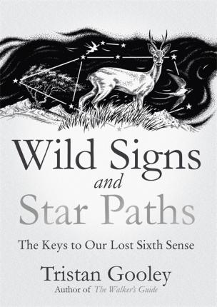 Wild Signs and Star Paths : 'A beautifully written almanac of tricks and tips that we've lost along the way' Observer