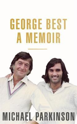 George Best: A Memoir: A unique biography of a football icon