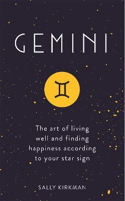 Gemini : The Art of Living Well and Finding Happiness According to Your Star Sign