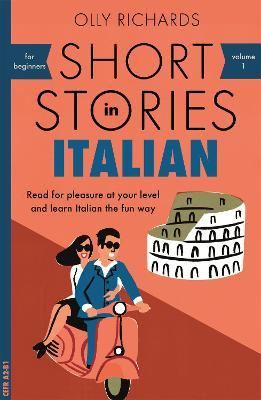Short Stories in Italian for Beginners : Read for pleasure at your level, expand your vocabulary and learn Italian the fun way!