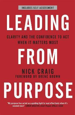 Leading from Purpose : Clarity and confidence to act when it matters