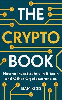 The Crypto Book : How to Invest Safely in Bitcoin and Other Cryptocurrencies