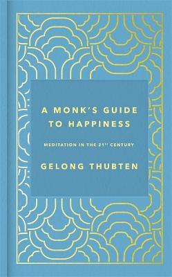 A Monk's Guide to Happiness - Gelong Thubten