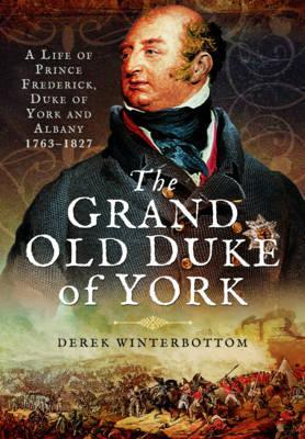 Grand Old Duke of York,The A Life of Prince Frederick