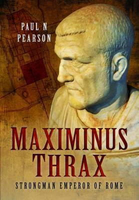 Maximinus Thrax : From Common Soldier to Emperor of Rome