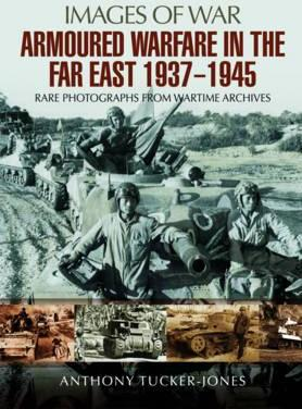 Armoured Warfare in the Far East 1937 - 1945 : Rare Photographs from Wartime Archives
