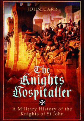 Knights Hospitaller A Military History of the Knights of St John