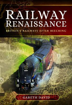 Railway Renaissance : Britain's Railways After Beeching
