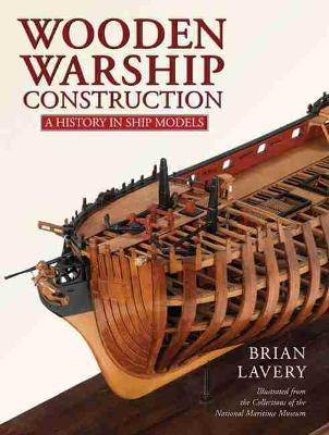 Wooden Warship Construction : A History in Ship Models