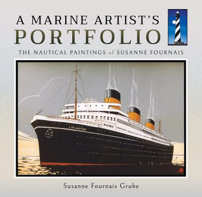A Marine Artist's Portfolio : The Nautical Paintings of Susanne Fournais