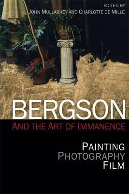 Bergson and the Art of Immanence  Painting, Photography, Film