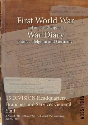15 Division Headquarters, Branches and Services General Staff  1 August 1917 - 30 June 1918 (First World War, War Diary, Wo95/1915)