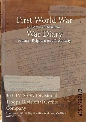 30 Division Divisional Troops Divisional Cyclist Company  7 November 1915 - 22 May 1916 (First World War, War Diary, Wo95/2321/2)