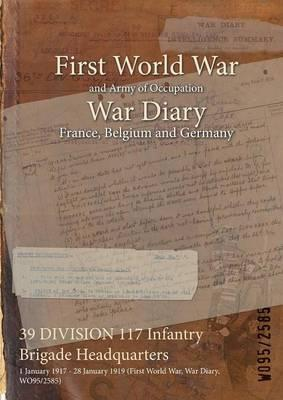 39 Division 117 Infantry Brigade Headquarters  1 January 1917 - 28 January 1919 (First World War, War Diary, Wo95/2585)