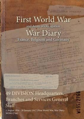 49 Division Headquarters, Branches and Services General Staff : 1 August 1916 - 28 January 1917 (First World War, War Diary, Wo95/2766)