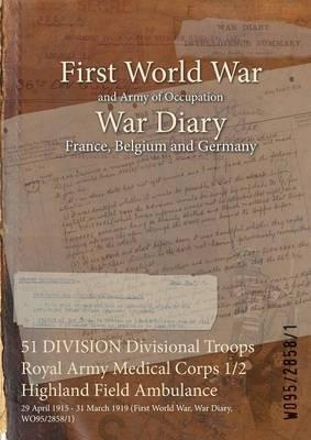 51 Division Divisional Troops Royal Army Medical Corps 1/2 Highland Field Ambulance  29 April 1915 - 31 March 1919 (First World War, War Diary, Wo95/2858/1)