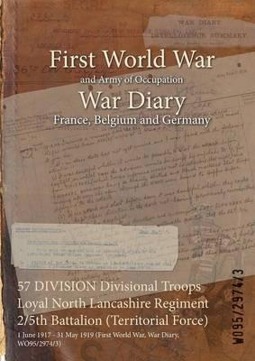57 Division Divisional Troops Loyal North Lancashire Regiment 2/5th Battalion (Territorial Force)  1 June 1917 - 31 May 1919 (First World War, War Diary, Wo95/2974/3)