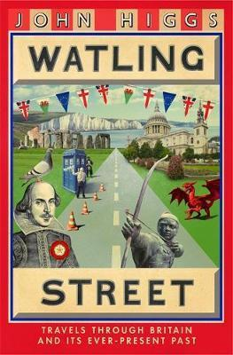 Watling Street : Travels Through Britain and Its Ever-Present Past