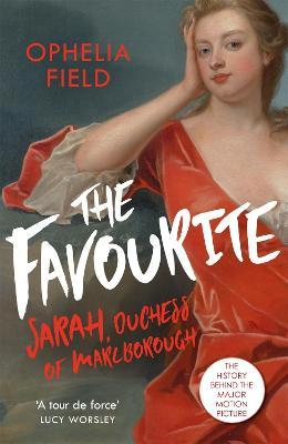 The Favourite : The Life of Sarah Churchill and the History Behind the Major Motion Picture