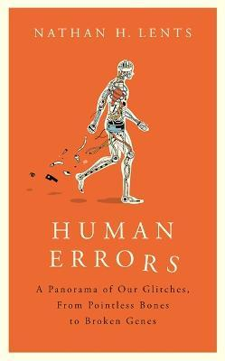 Human Errors : A Panorama of Our Glitches, From Pointless Bones to Broken Genes