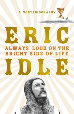 Image result for Always Look on the Bright Side of Life: A Sortabiography by Eric Idle