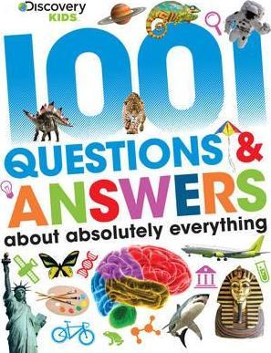 Discovery Kids 1001 Questions & Answers About Absolutely Everything