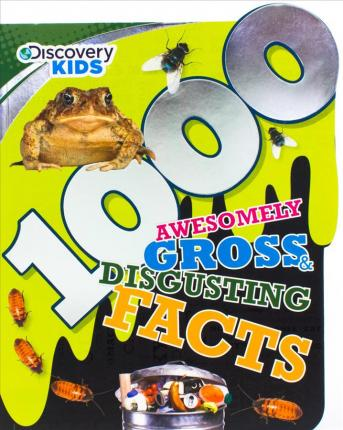 Discovery Kids 1000 Awesomely Gross & Disgusting Facts