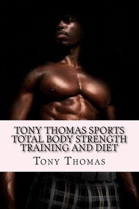 Tony Thomas Sports Total Body Strength Training and Diet : Body Reformation Series of R.E.V. Strength Rise of the Superior Athlete