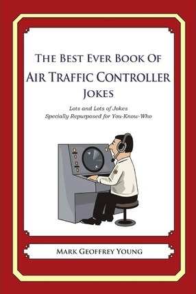 The Best Ever Book of Air Traffic Controller Jokes