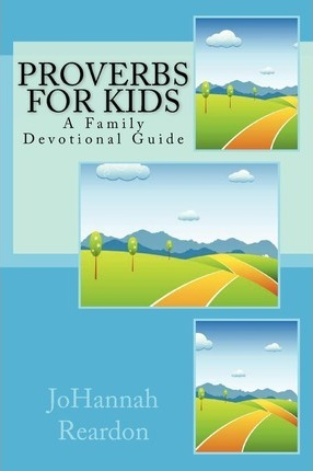 Proverbs for Kids : A Family Devotional Guide