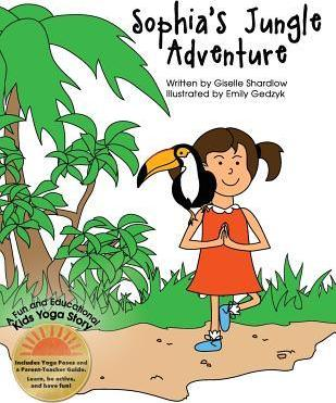 Sophia's Jungle Adventure : A Fun and Educational Kids Yoga Story – Giselle Shardlow