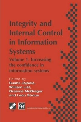 Integrity and Internal Control in Information Systems: Volume 1: Increasing the confidence in information systems
