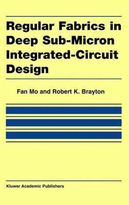 Regular Fabrics in Deep Sub-Micron Integrated-Circuit Design