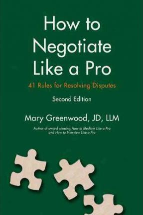 How to Negotiate Like a Pro: Forty-One Rules for Resolving Disputes