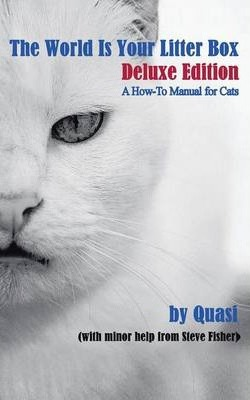 The World Is Your Litter Box  Deluxe Edition A How-To Manual for Cats