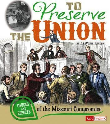 To Preserve the Union : Causes and Effects of the Missouri Compromise