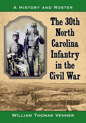 The 30th North Carolina Infantry in the Civil War  A History and Roster