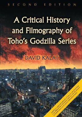 A Critical History and Filmography of Toho's Godzilla Series