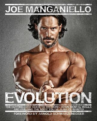 Evolution : The Cutting-Edge Guide to Breaking Down Mental Walls and Building the Body You've Always Wanted – Joe Manganiello
