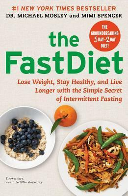 The FastDiet : Lose Weight, Stay Healthy, and Live Longer with the Simple Secret of Intermittent Fasting