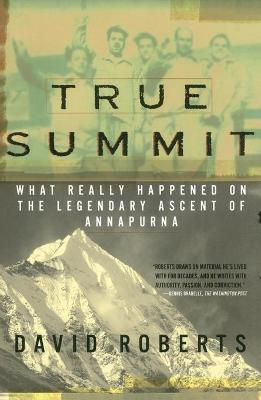 True Summit : What Really Happened on the Legendary Ascent of Annapurna