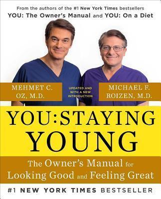 You: Staying Young : The Owner's Manual for Looking Good & Feeling Great