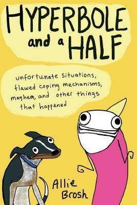 Astrosadventuresbookclub.com Hyperbole and a Half : Unfortunate Situations, Flawed Coping Mechanisms, Mayhem, and Other Things That Happened Image